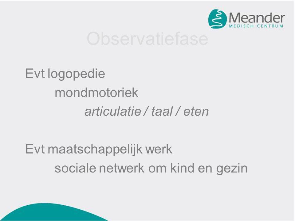 Observatiefase Evt logopedie mondmotoriek articulatie / taal / eten