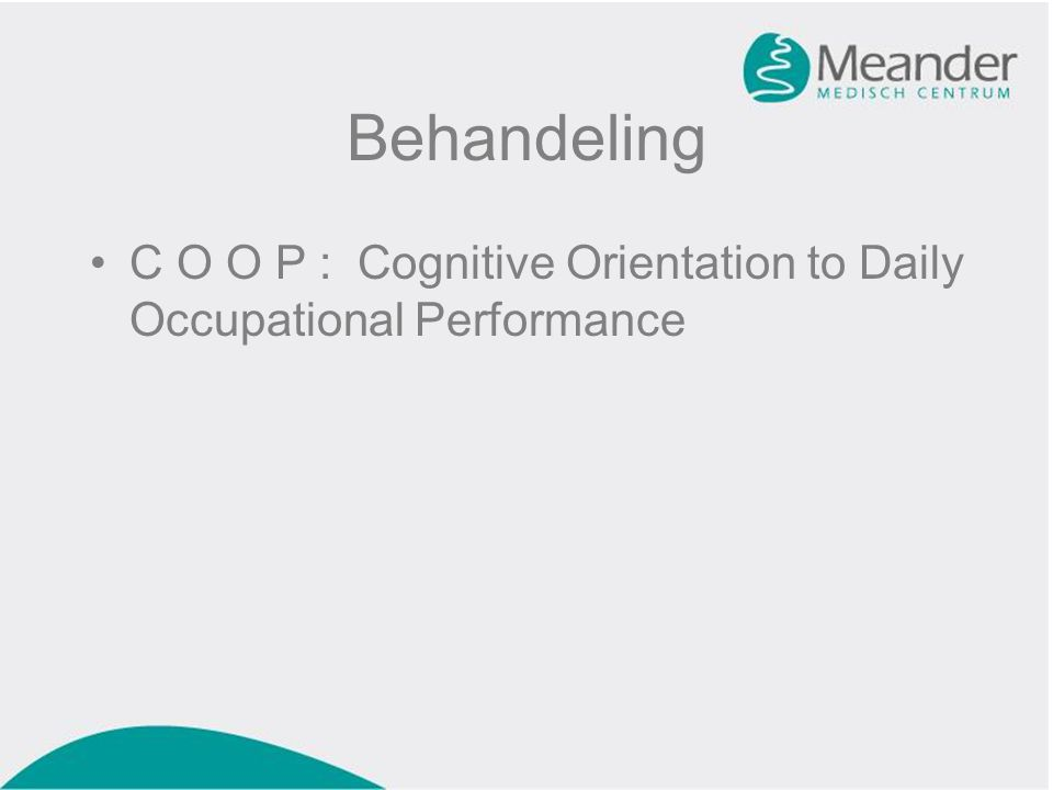 Behandeling C O O P : Cognitive Orientation to Daily Occupational Performance