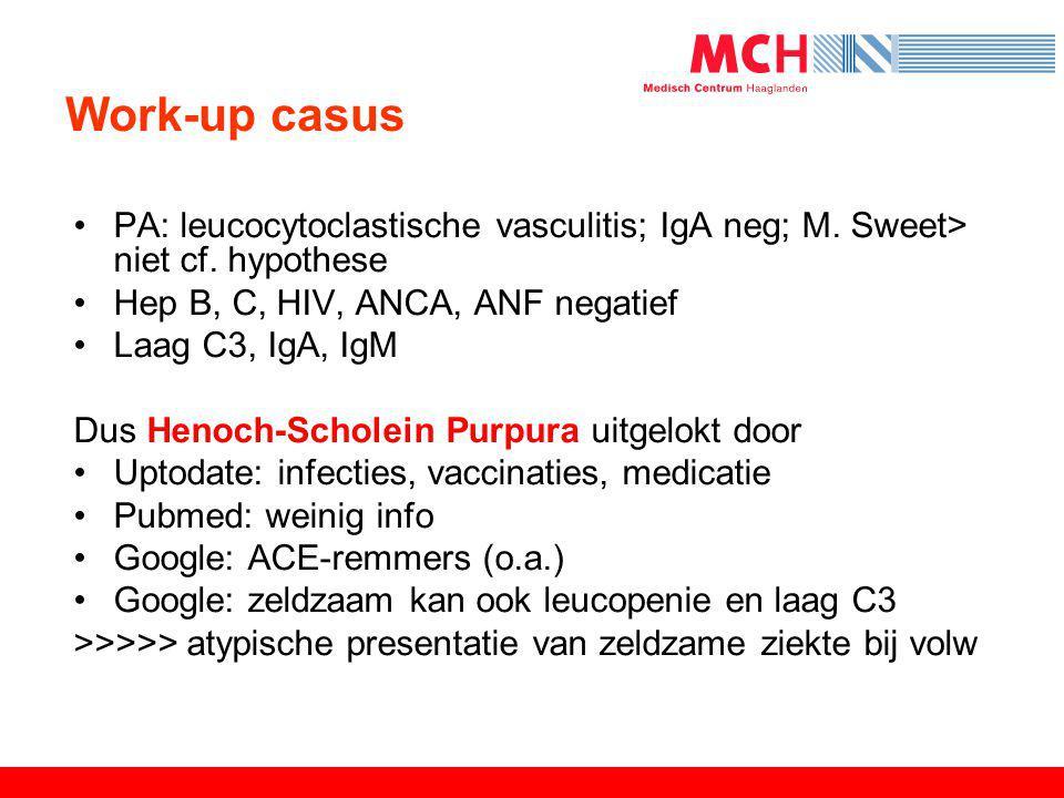 Work-up casus PA: leucocytoclastische vasculitis; IgA neg; M. Sweet> niet cf. hypothese. Hep B, C, HIV, ANCA, ANF negatief.