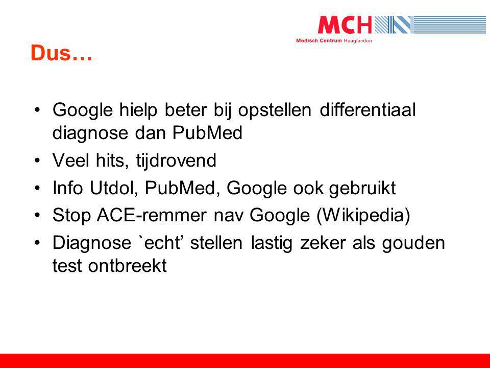 Dus… Google hielp beter bij opstellen differentiaal diagnose dan PubMed. Veel hits, tijdrovend. Info Utdol, PubMed, Google ook gebruikt.