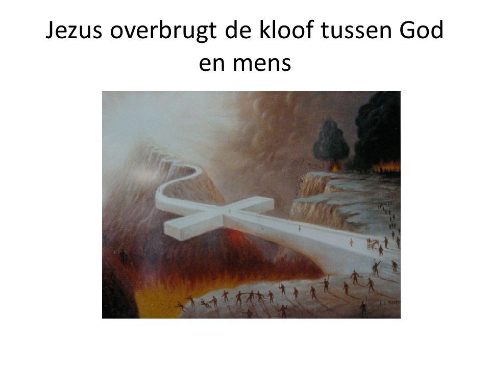 Jezus overbrugt de kloof tussen God en mens