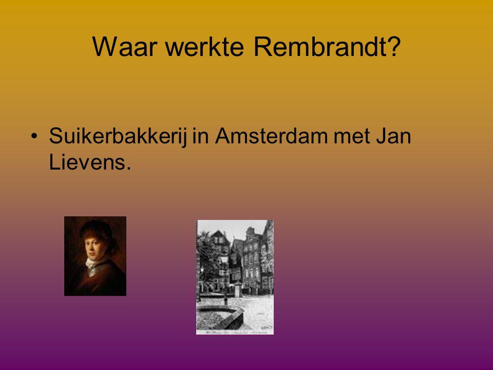 Waar werkte Rembrandt Suikerbakkerij in Amsterdam met Jan Lievens.