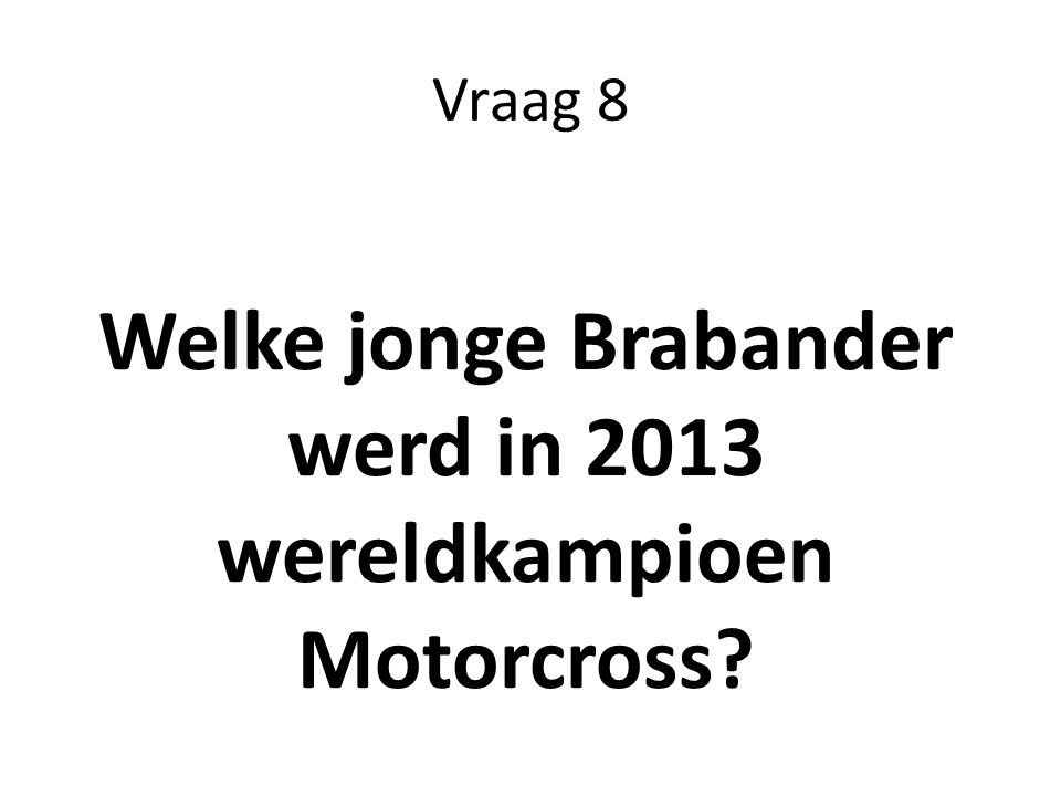 Welke jonge Brabander werd in 2013 wereldkampioen Motorcross