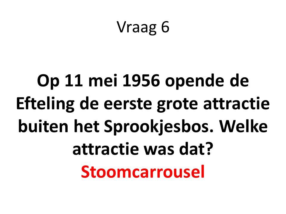 Vraag 6 Op 11 mei 1956 opende de Efteling de eerste grote attractie buiten het Sprookjesbos. Welke attractie was dat