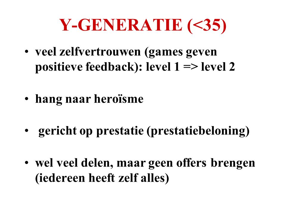 Y-GENERATIE (<35) veel zelfvertrouwen (games geven positieve feedback): level 1 => level 2. hang naar heroïsme.