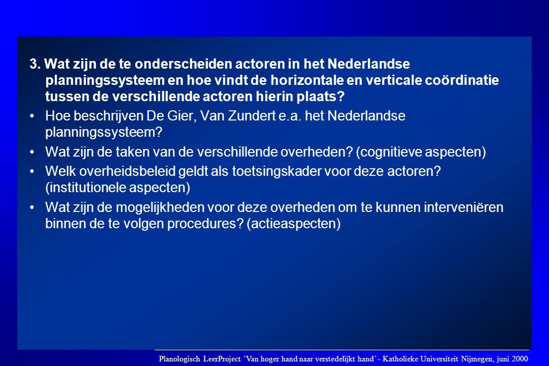 3. Wat zijn de te onderscheiden actoren in het Nederlandse planningssysteem en hoe vindt de horizontale en verticale coördinatie tussen de verschillende actoren hierin plaats