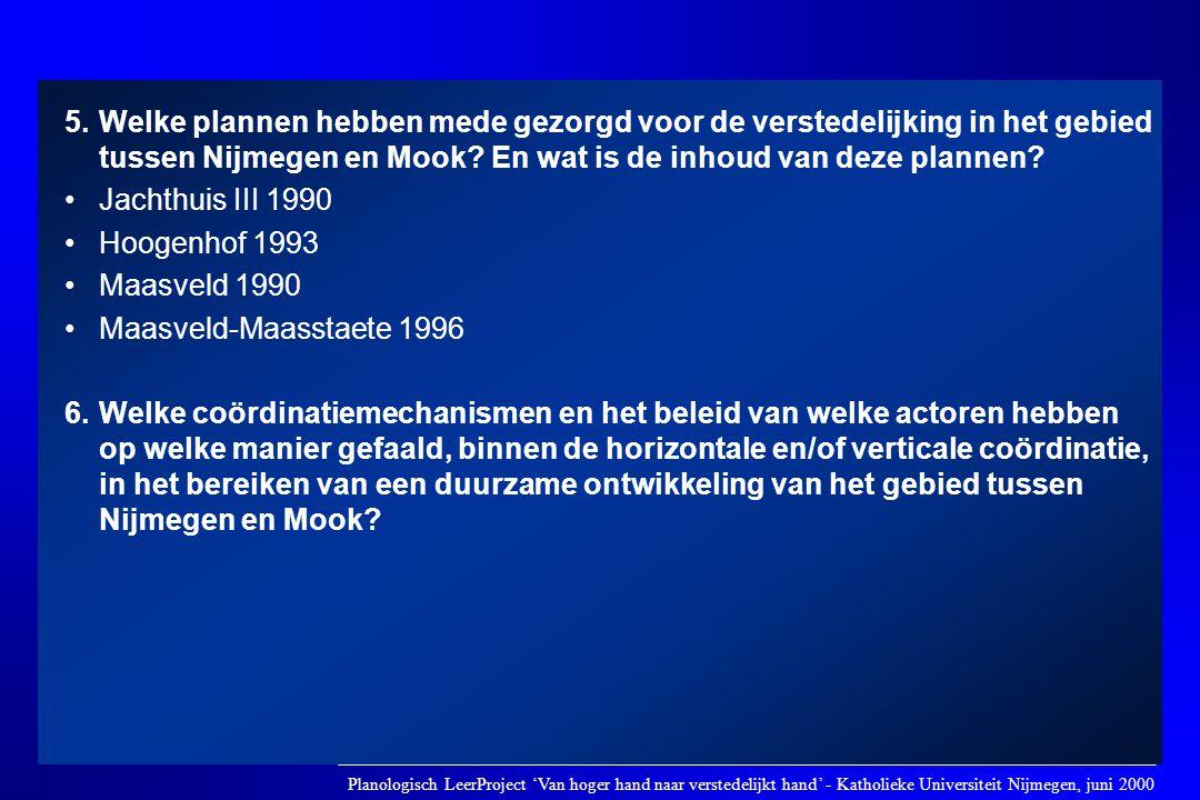 5. Welke plannen hebben mede gezorgd voor de verstedelijking in het gebied tussen Nijmegen en Mook En wat is de inhoud van deze plannen