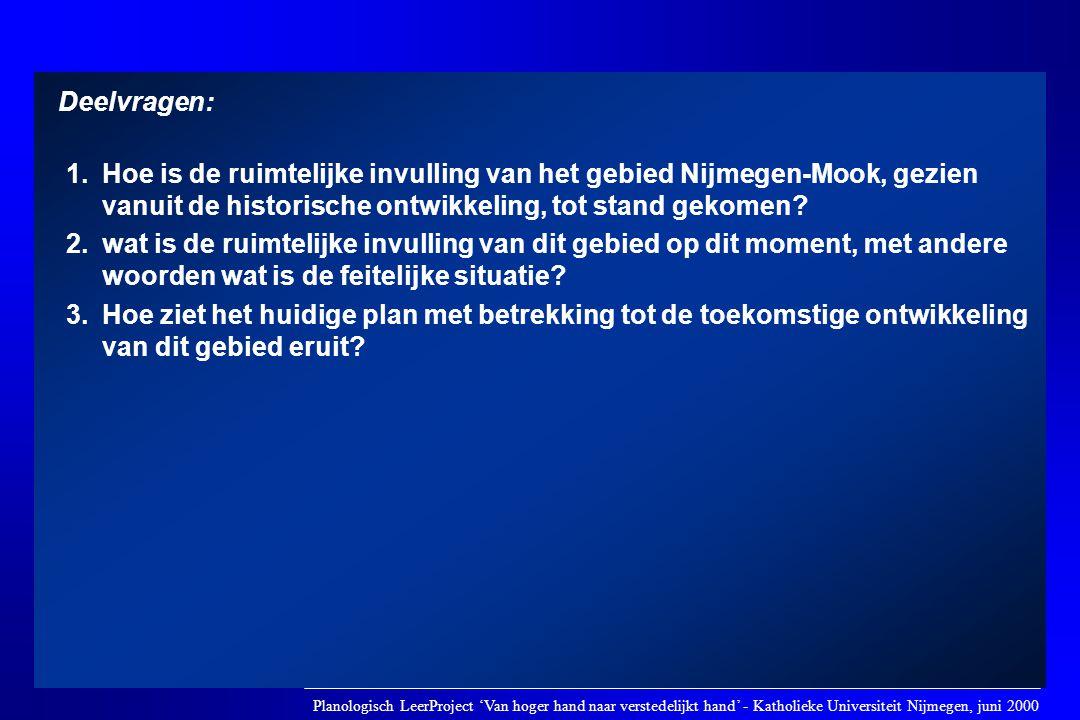 Deelvragen: 1. Hoe is de ruimtelijke invulling van het gebied Nijmegen-Mook, gezien vanuit de historische ontwikkeling, tot stand gekomen