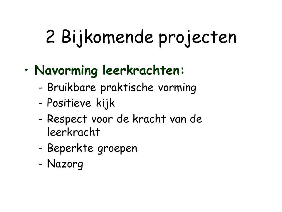 2 Bijkomende projecten Navorming leerkrachten: