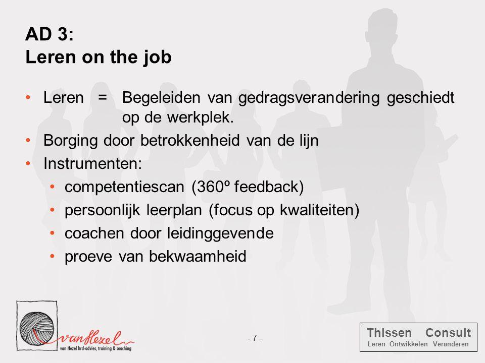 AD 3: Leren on the job Leren = Begeleiden van gedragsverandering geschiedt op de werkplek. Borging door betrokkenheid van de lijn.