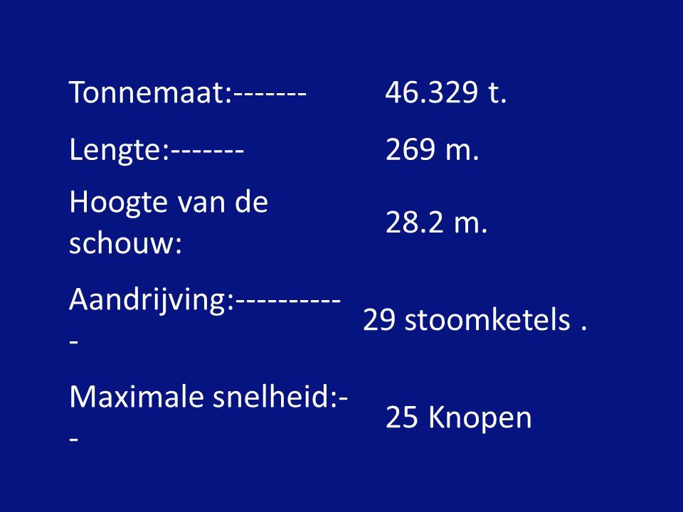 Tonnemaat:------- 46.329 t. Lengte:------- 269 m. Hoogte van de schouw: 28.2 m. Aandrijving:-----------
