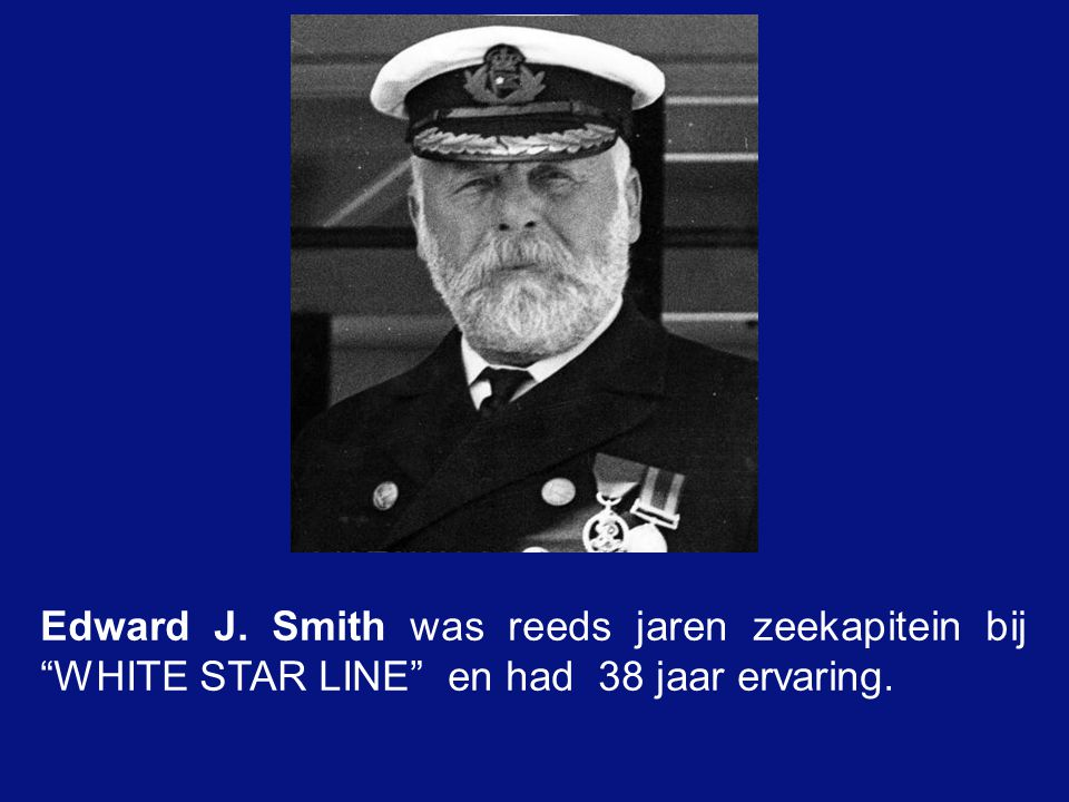 Edward J. Smith was reeds jaren zeekapitein bij WHITE STAR LINE en had 38 jaar ervaring.