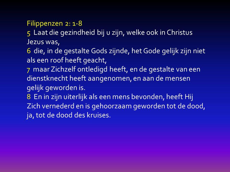Filippenzen 2: 1-8 5 Laat die gezindheid bij u zijn, welke ook in Christus Jezus was,