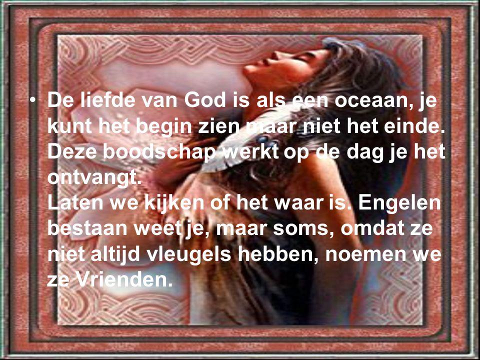 De liefde van God is als een oceaan, je kunt het begin zien maar niet het einde.