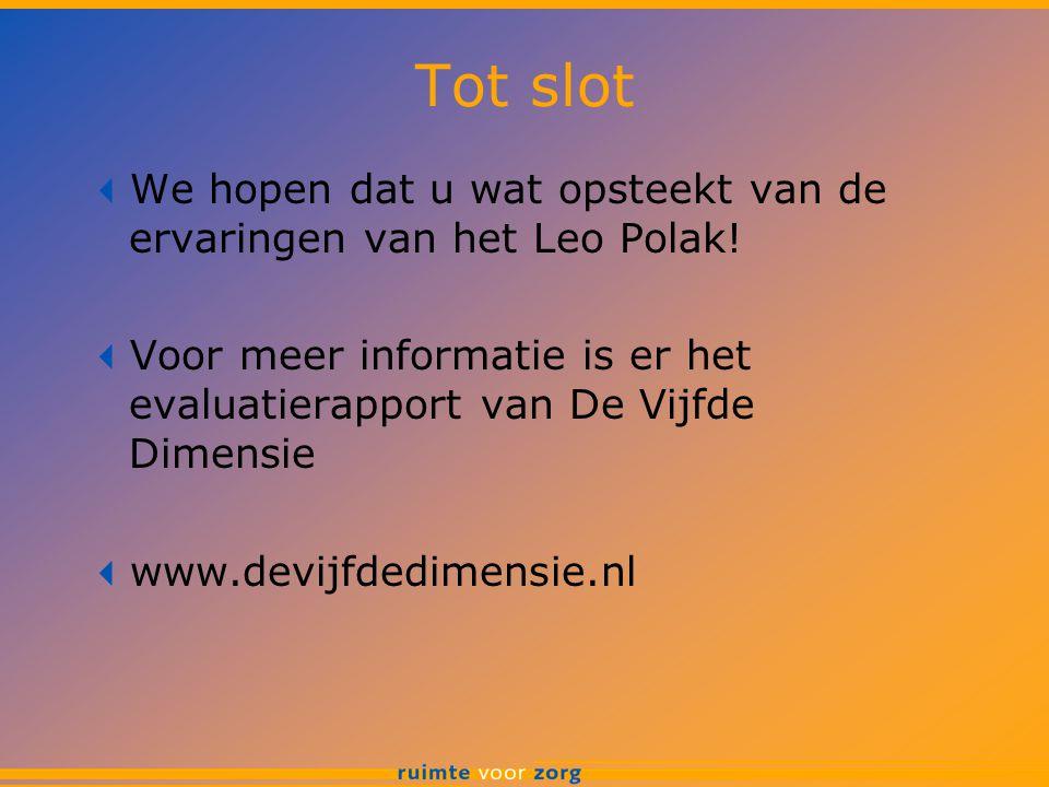 Tot slot We hopen dat u wat opsteekt van de ervaringen van het Leo Polak! Voor meer informatie is er het evaluatierapport van De Vijfde Dimensie.