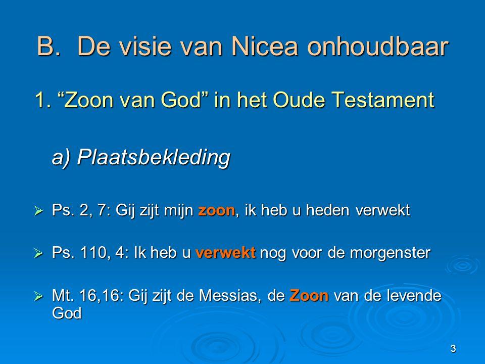 B. De visie van Nicea onhoudbaar