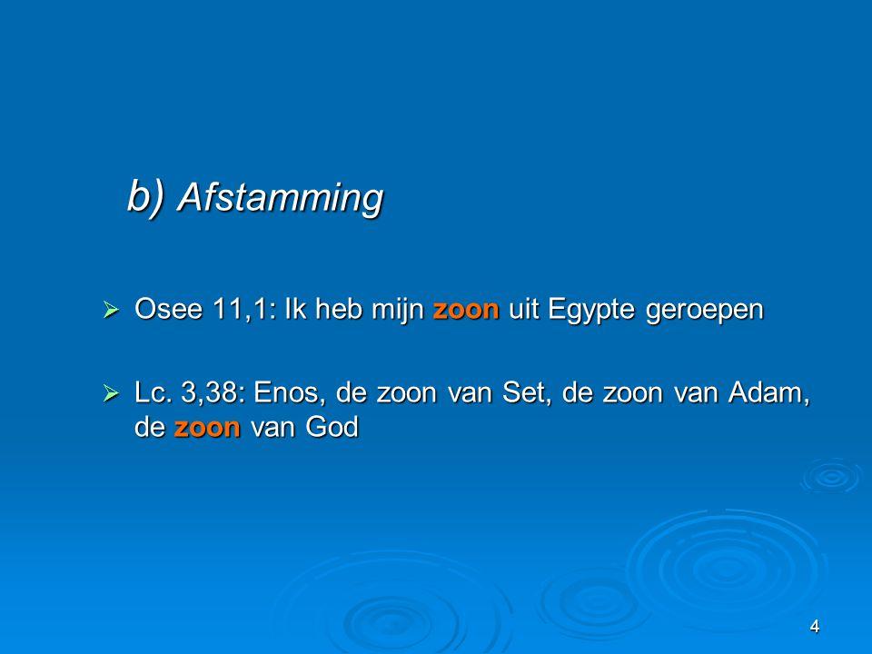 b) Afstamming Osee 11,1: Ik heb mijn zoon uit Egypte geroepen