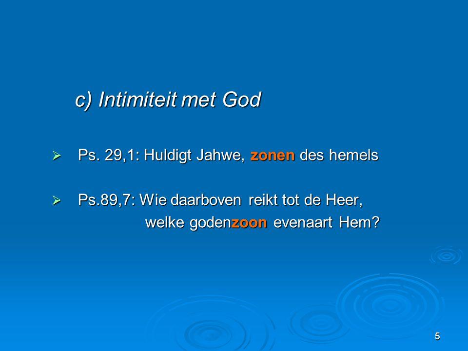 c) Intimiteit met God Ps. 29,1: Huldigt Jahwe, zonen des hemels