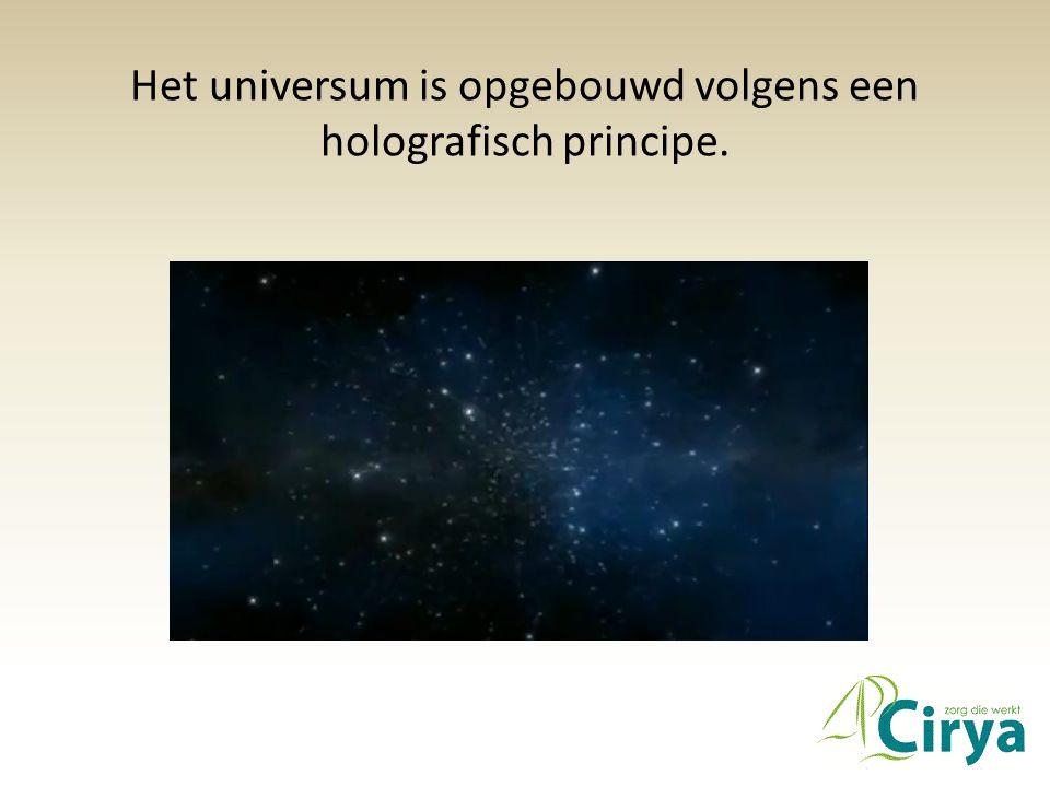 Het universum is opgebouwd volgens een holografisch principe.