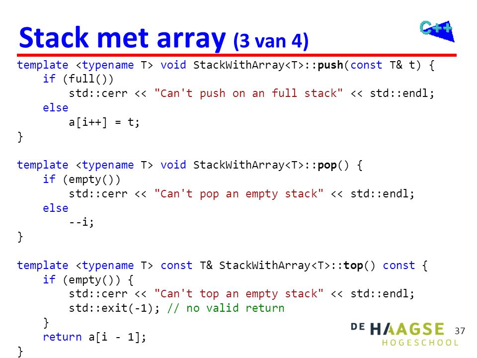 Stack met array (4 van 4) template <typename T> bool StackWithArray<T>::empty() const { return i == 0;
