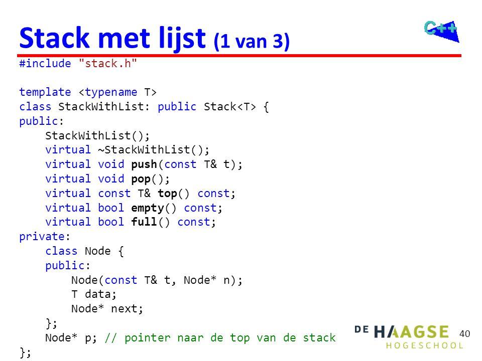 Stack met lijst (2 van 3) template <typename T> StackWithList<T>::StackWithList(): p(0) { }