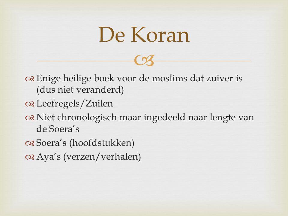 De Koran Enige heilige boek voor de moslims dat zuiver is (dus niet veranderd) Leefregels/Zuilen.