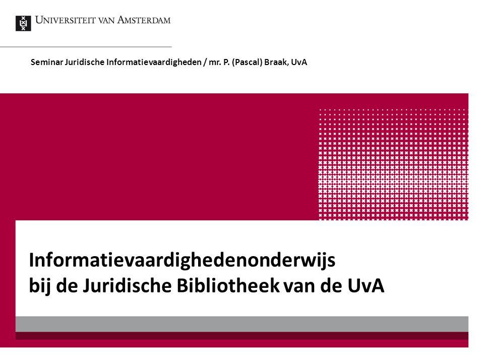 Seminar Juridische Informatievaardigheden / mr. P. (Pascal) Braak, UvA