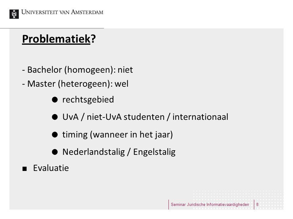 Problematiek - Bachelor (homogeen): niet - Master (heterogeen): wel