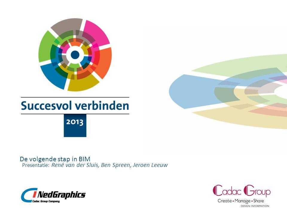 De volgende stap in BIM René van der Sluis, Ben Spreen, Jeroen Leeuw