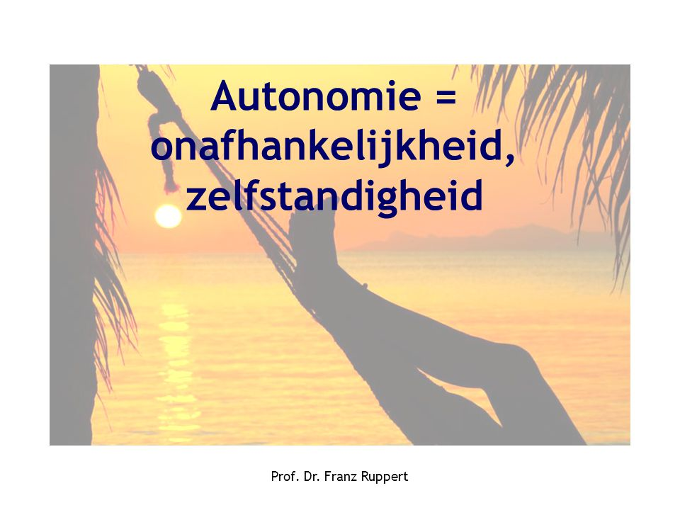 Autonomie = onafhankelijkheid, zelfstandigheid