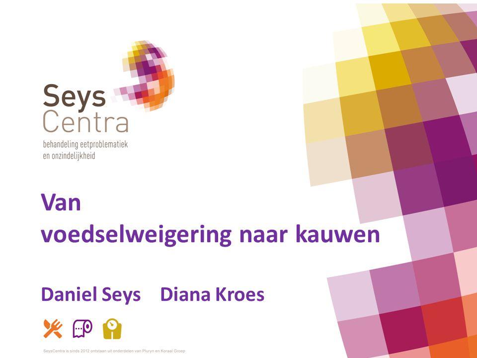 Van voedselweigering naar kauwen Daniel Seys Diana Kroes