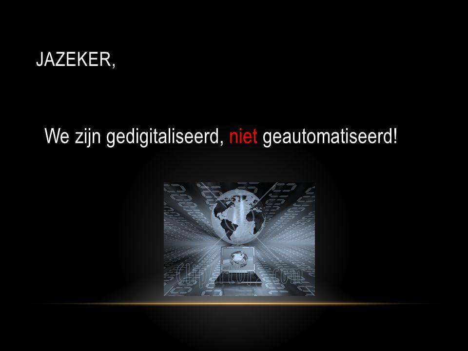We zijn gedigitaliseerd, niet geautomatiseerd!