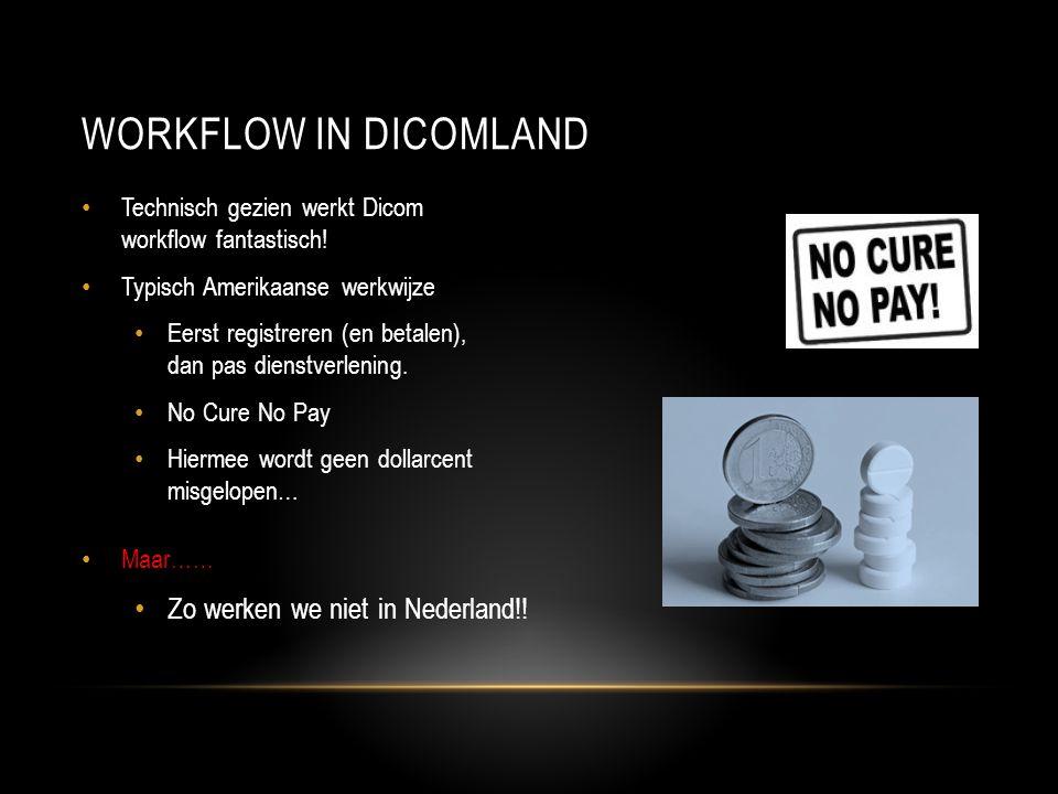 Workflow in dicomland Zo werken we niet in Nederland!!