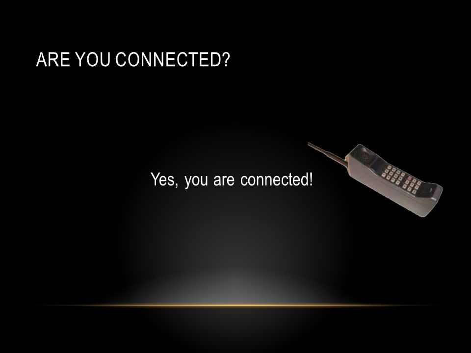 Are you connected Yes, you are connected!