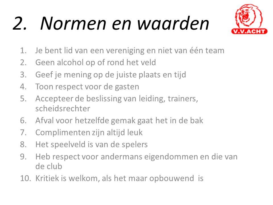 2. Normen en waarden Je bent lid van een vereniging en niet van één team. Geen alcohol op of rond het veld.
