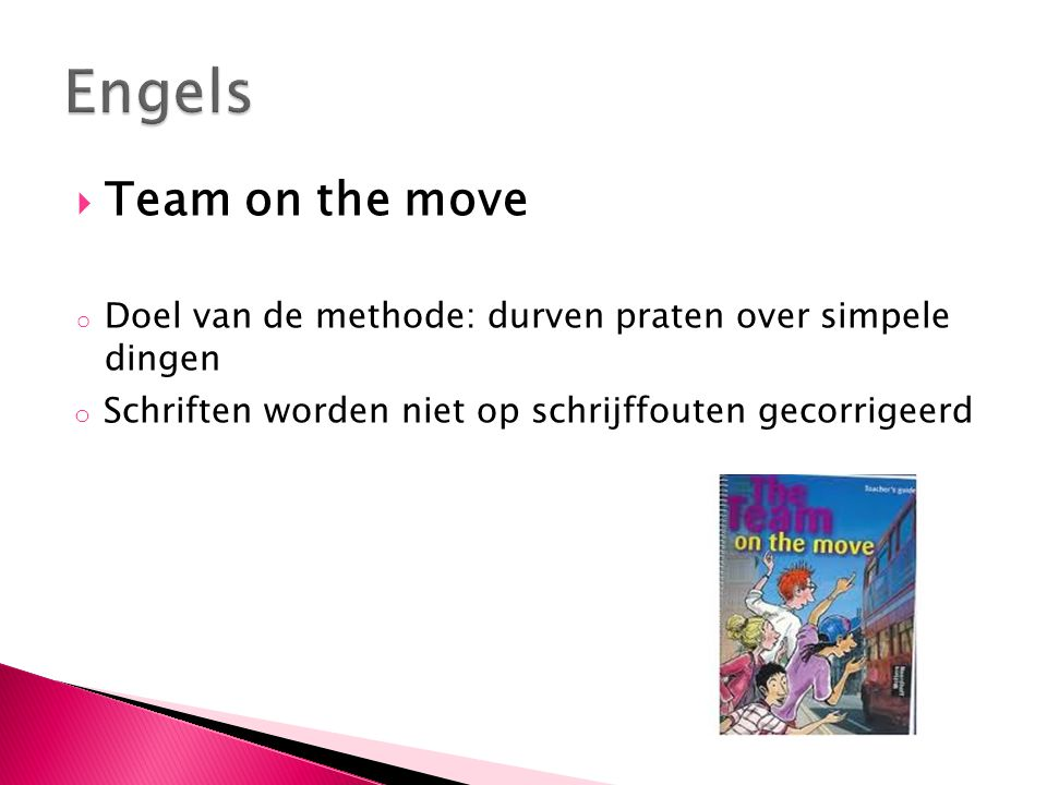 Engels Team on the move. Doel van de methode: durven praten over simpele dingen.