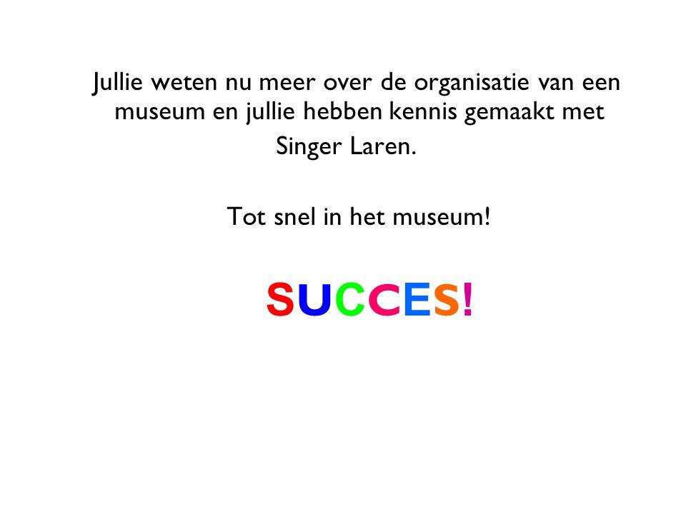 Jullie weten nu meer over de organisatie van een museum en jullie hebben kennis gemaakt met