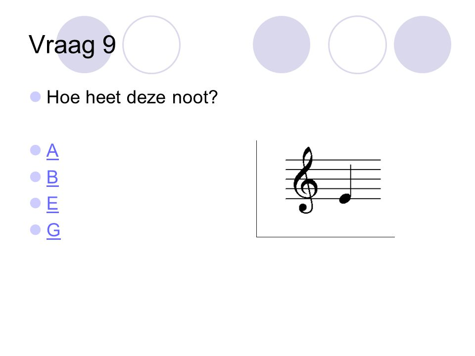 Vraag 9 Hoe heet deze noot A B E G