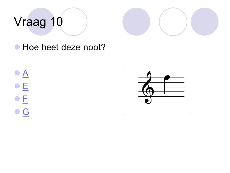 Vraag 10 Hoe heet deze noot A E F G