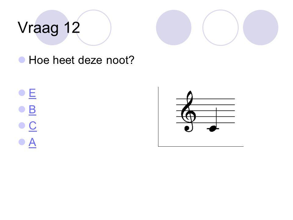 Vraag 12 Hoe heet deze noot E B C A