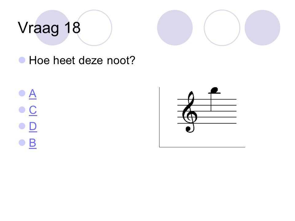 Vraag 18 Hoe heet deze noot A C D B