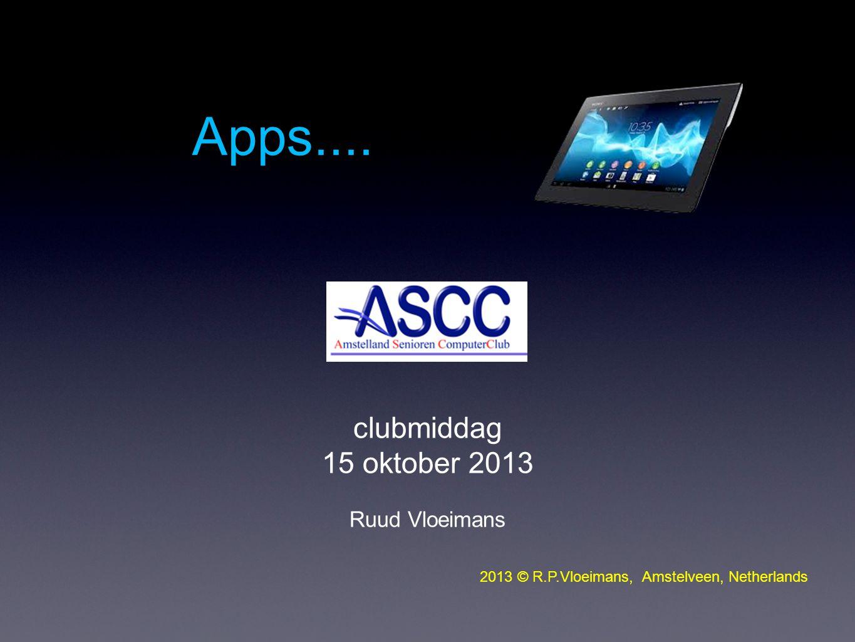 Apps.... clubmiddag 15 oktober 2013 Ruud Vloeimans