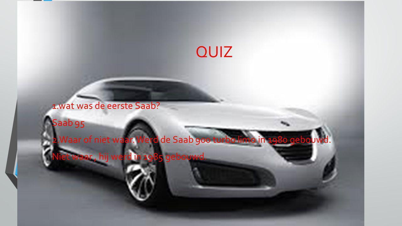 QUIZ 1.wat was de eerste Saab. Saab 95 2.Waar of niet waar.