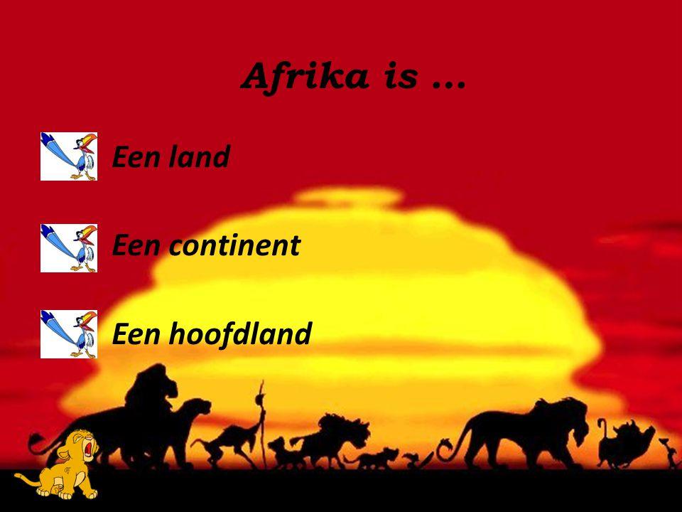 Afrika is … Een land Een continent Een hoofdland