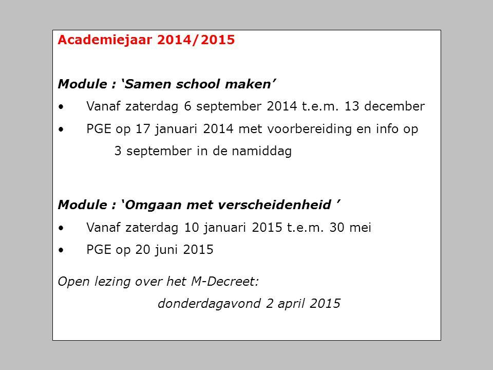 Academiejaar 2014/2015 Module : 'Samen school maken' Vanaf zaterdag 6 september 2014 t.e.m. 13 december.