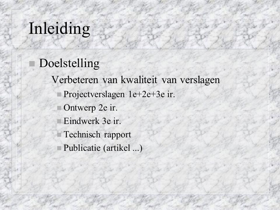 Inleiding Doelstelling Verbeteren van kwaliteit van verslagen