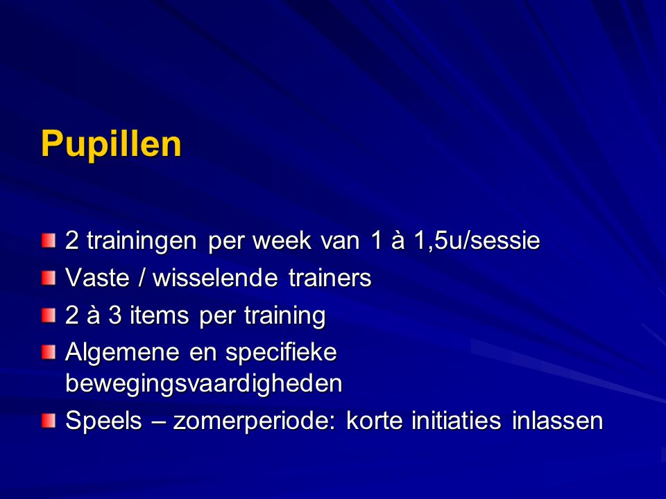 Pupillen 2 trainingen per week van 1 à 1,5u/sessie