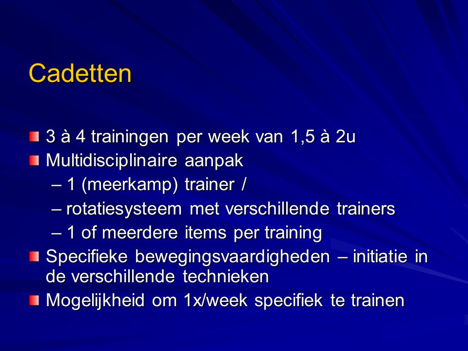 Cadetten 3 à 4 trainingen per week van 1,5 à 2u
