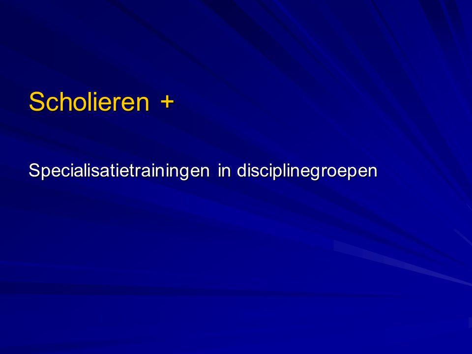 Scholieren + Specialisatietrainingen in disciplinegroepen