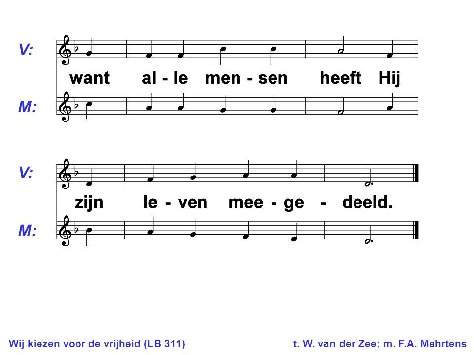 V: M: Wij kiezen voor de vrijheid (LB 311) t. W. van der Zee; m. F.A. Mehrtens